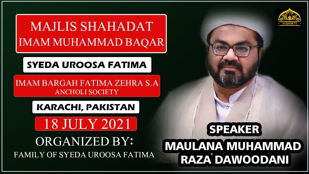 Majlis | Maulana Raza Dawoodani | Shahadat Imam Baqar Chelum Uroosa Fatima | 18 July 2021 | Karachi
